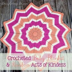 Easy Crocheted Baby Blanket & Random Acts of Kindness